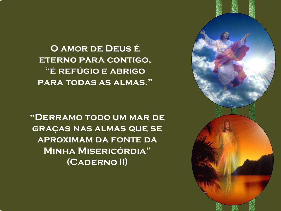 O amor de Deus é eterno para contigo, é refúgio e abrigo para todas as almas.