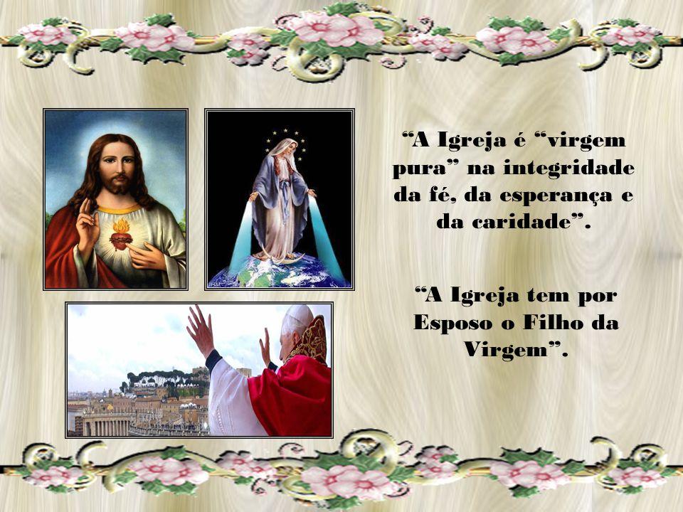 A Igreja tem por Esposo o Filho da Virgem .