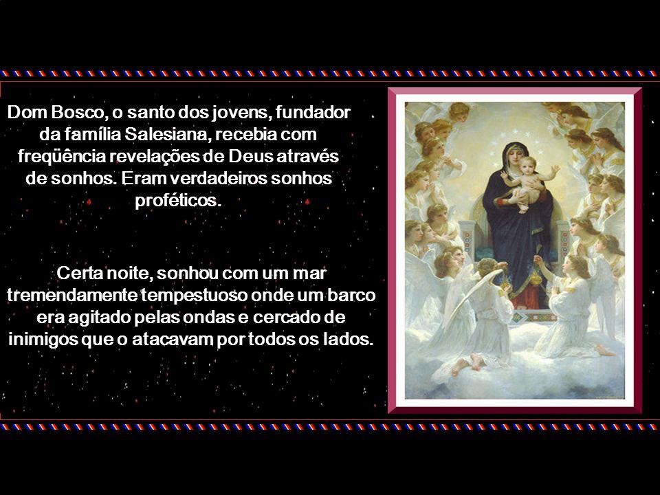 Dom Bosco, o santo dos jovens, fundador da família Salesiana, recebia com freqüência revelações de Deus através de sonhos. Eram verdadeiros sonhos proféticos.