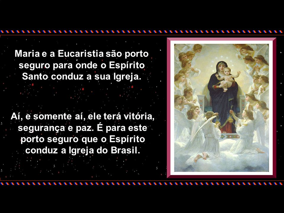 Maria e a Eucaristia são porto seguro para onde o Espírito Santo conduz a sua Igreja.