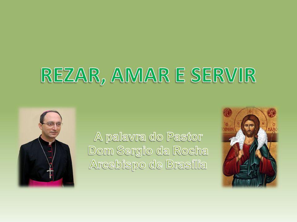 REZAR, AMAR E SERVIR A palavra do Pastor Dom Sergio da Rocha