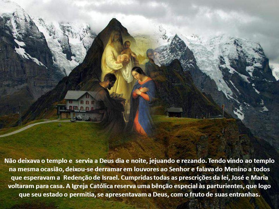 Não deixava o templo e servia a Deus dia e noite, jejuando e rezando