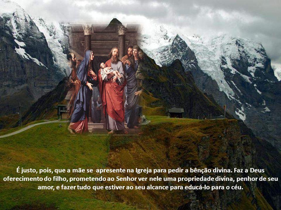 É justo, pois, que a mãe se apresente na Igreja para pedir a bênção divina.