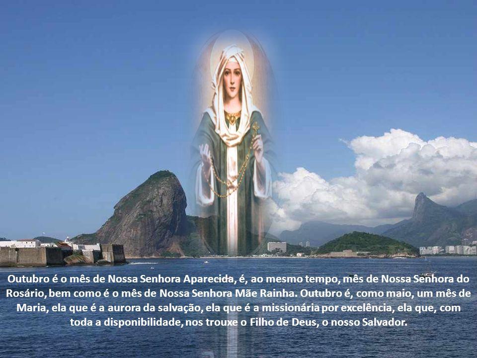 Outubro é o mês de Nossa Senhora Aparecida, é, ao mesmo tempo, mês de Nossa Senhora do Rosário, bem como é o mês de Nossa Senhora Mãe Rainha.