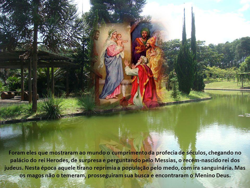 Foram eles que mostraram ao mundo o cumprimento da profecia de séculos, chegando no palácio do rei Herodes, de surpresa e perguntando pelo Messias, o recém-nascido rei dos judeus.