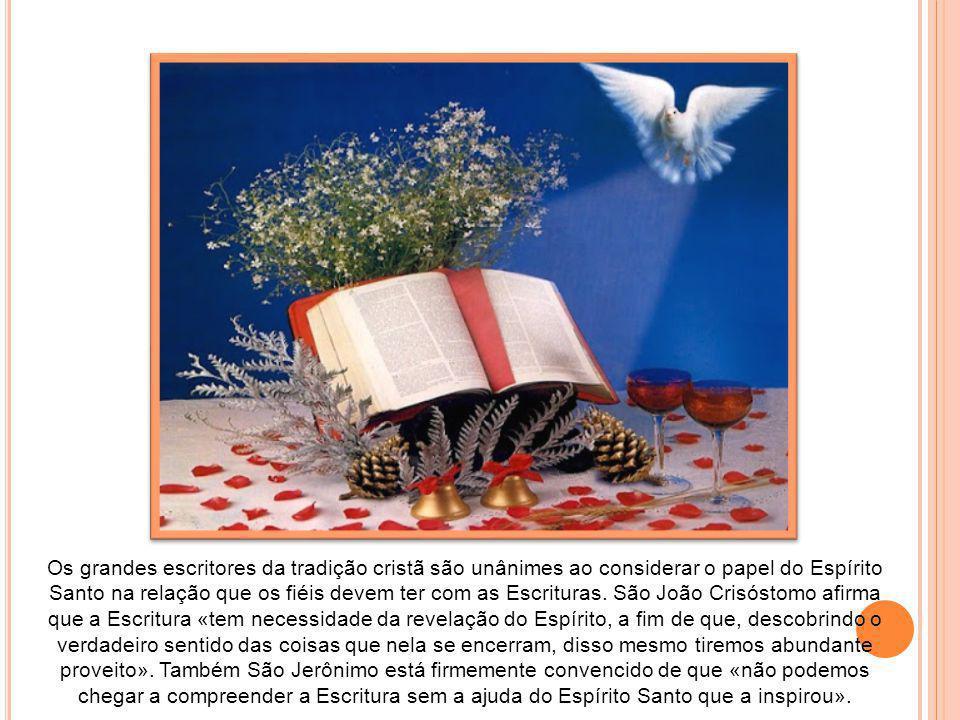 Os grandes escritores da tradição cristã são unânimes ao considerar o papel do Espírito Santo na relação que os fiéis devem ter com as Escrituras.