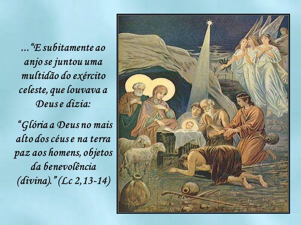 ... E subitamente ao anjo se juntou uma multidão do exército celeste, que louvava a Deus e dizia: