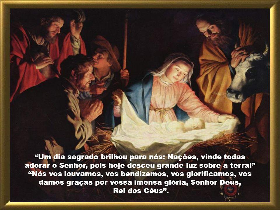 Um dia sagrado brilhou para nós: Nações, vinde todas adorar o Senhor, pois hoje desceu grande luz sobre a terra!