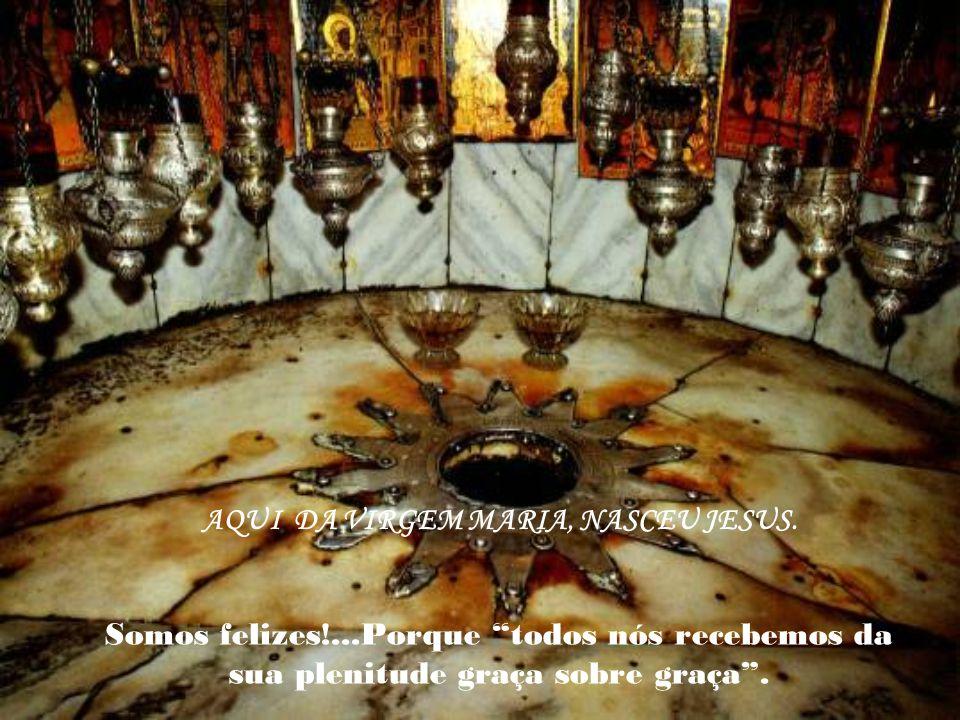 AQUI DA VIRGEM MARIA, NASCEU JESUS.