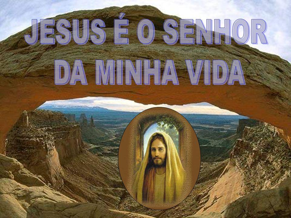 JESUS É O SENHOR DA MINHA VIDA
