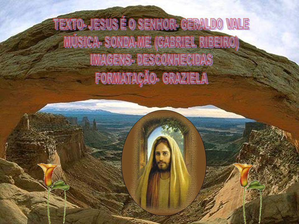 TEXTO- JESUS É O SENHOR- GERALDO VALE