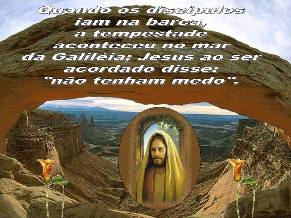 da Galiléia; Jesus ao ser