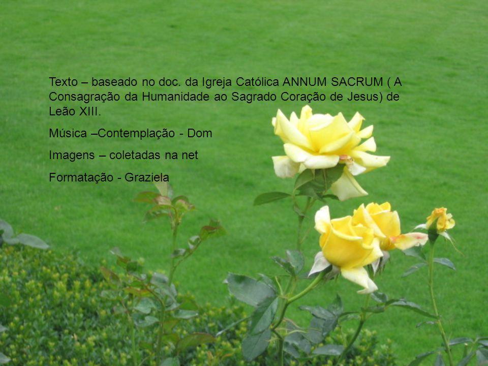 Texto – baseado no doc. da Igreja Católica ANNUM SACRUM ( A Consagração da Humanidade ao Sagrado Coração de Jesus) de Leão XIII.