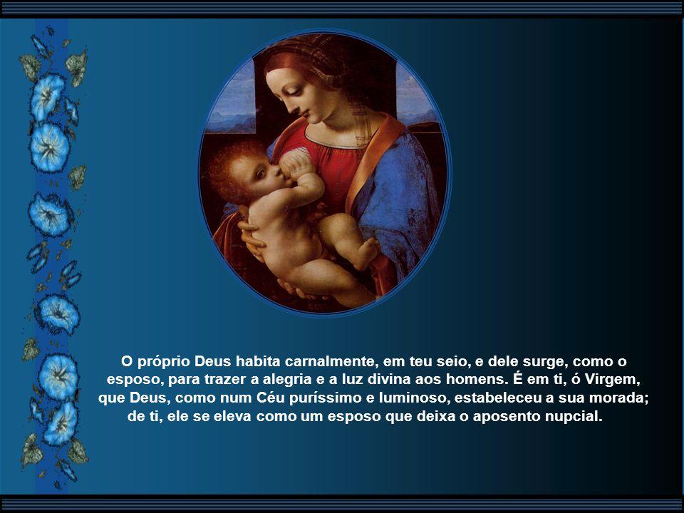 O próprio Deus habita carnalmente, em teu seio, e dele surge, como o esposo, para trazer a alegria e a luz divina aos homens.