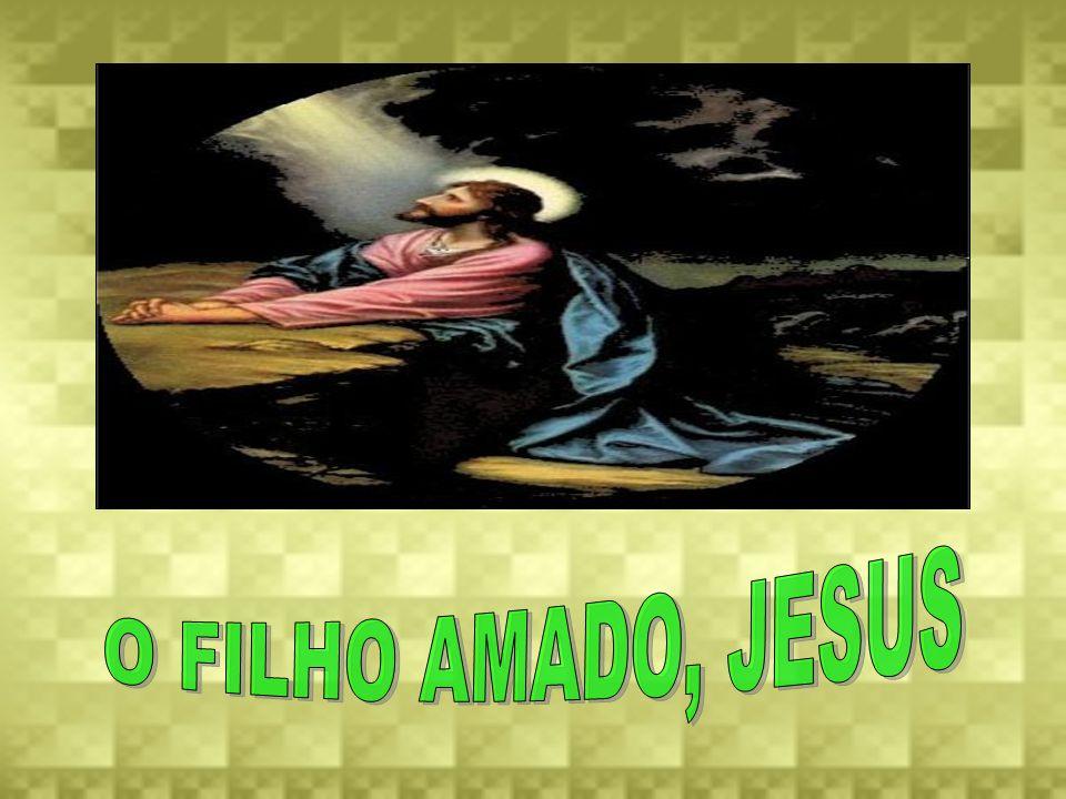 O FILHO AMADO, JESUS