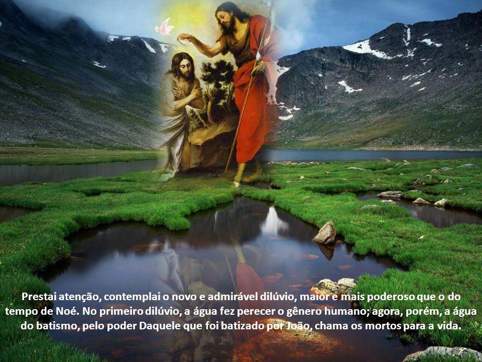 Prestai atenção, contemplai o novo e admirável dilúvio, maior e mais poderoso que o do tempo de Noé.
