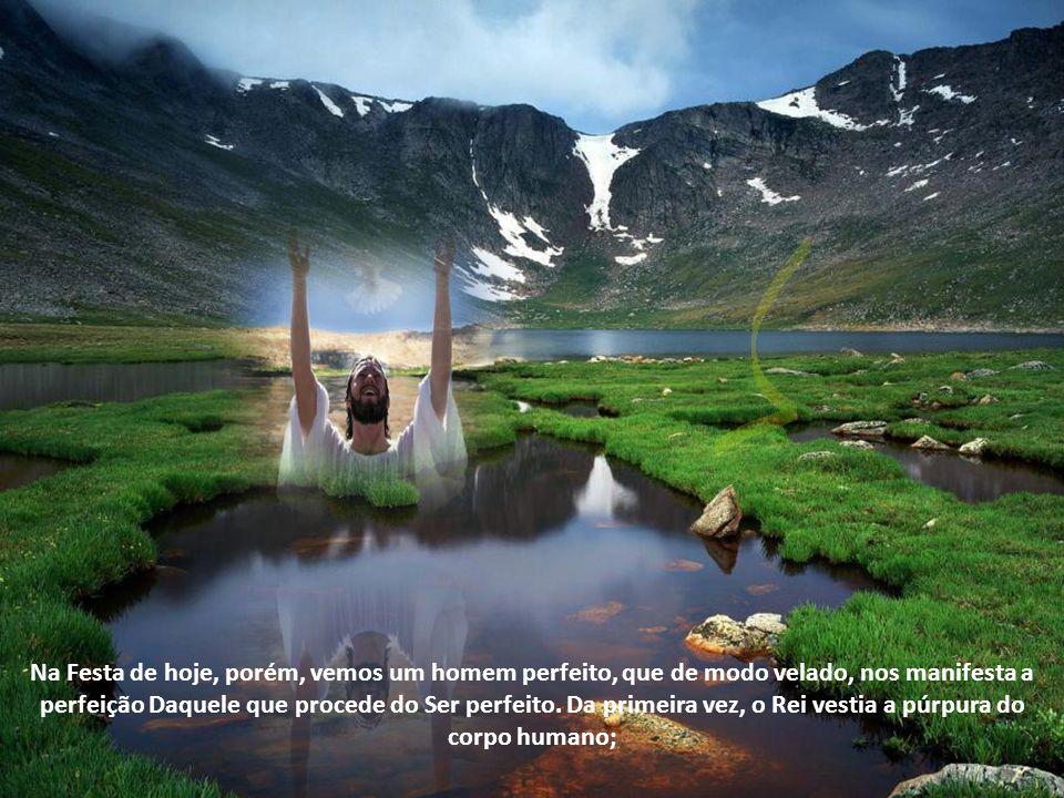 Na Festa de hoje, porém, vemos um homem perfeito, que de modo velado, nos manifesta a perfeição Daquele que procede do Ser perfeito.