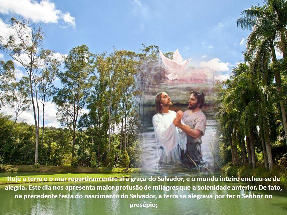 Hoje a terra e o mar repartiram entre si a graça do Salvador, e o mundo inteiro encheu-se de alegria.