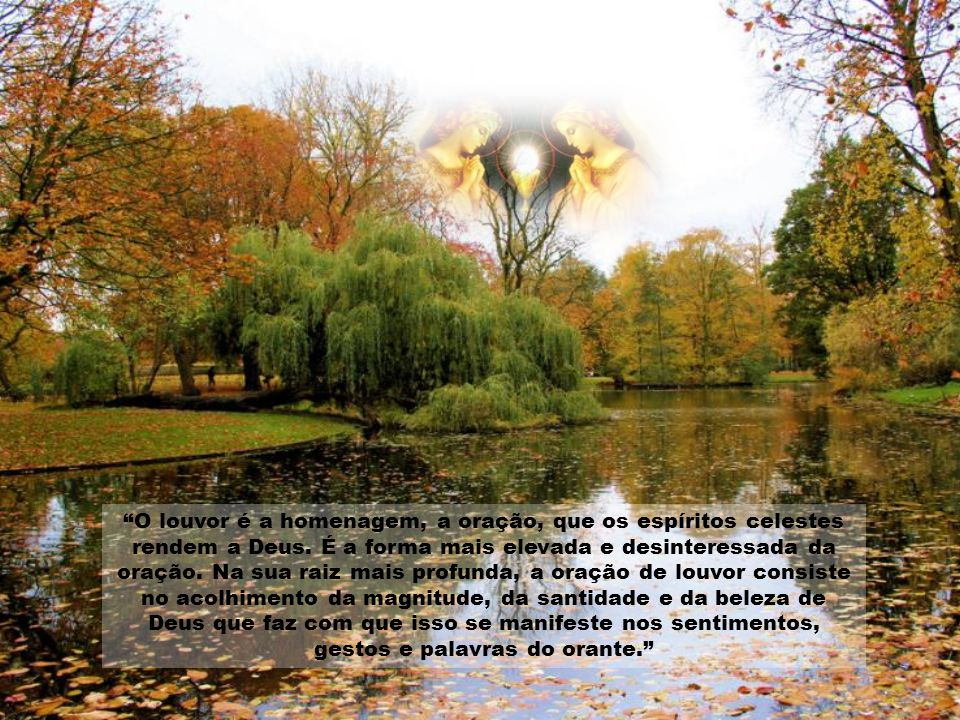 O louvor é a homenagem, a oração, que os espíritos celestes rendem a Deus.