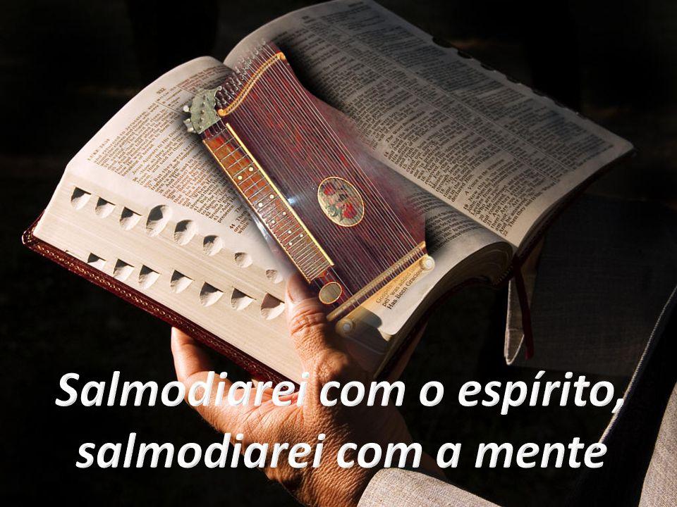 Salmodiarei com o espírito, salmodiarei com a mente