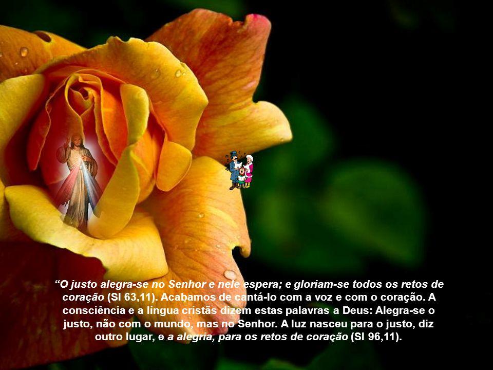 O justo alegra-se no Senhor e nele espera; e gloriam-se todos os retos de coração (Sl 63,11).