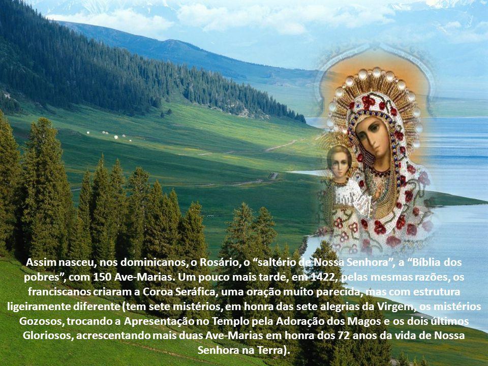 Assim nasceu, nos dominicanos, o Rosário, o saltério de Nossa Senhora , a Bíblia dos pobres , com 150 Ave-Marias.