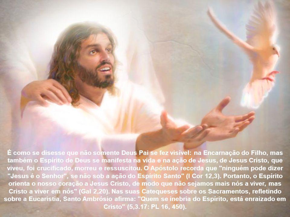 É como se disesse que não somente Deus Pai se fez visível: na Encarnação do Filho, mas também o Espírito de Deus se manifesta na vida e na ação de Jesus, de Jesus Cristo, que viveu, foi crucificado, morreu e ressuscitou.