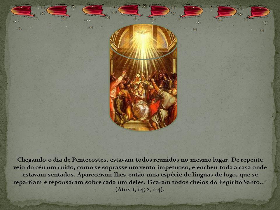 Chegando o dia de Pentecostes, estavam todos reunidos no mesmo lugar