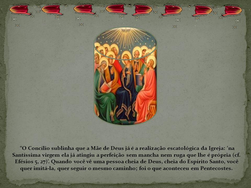 O Concílio sublinha que a Mãe de Deus já é a realização escatológica da Igreja: 'na Santíssima virgem ela já atingiu a perfeição sem mancha nem ruga que lhe é própria (cf.