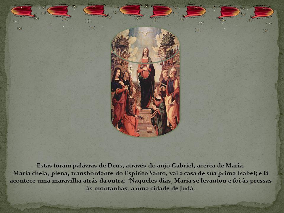 Estas foram palavras de Deus, através do anjo Gabriel, acerca de Maria