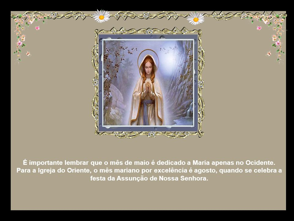 É importante lembrar que o mês de maio é dedicado a Maria apenas no Ocidente.