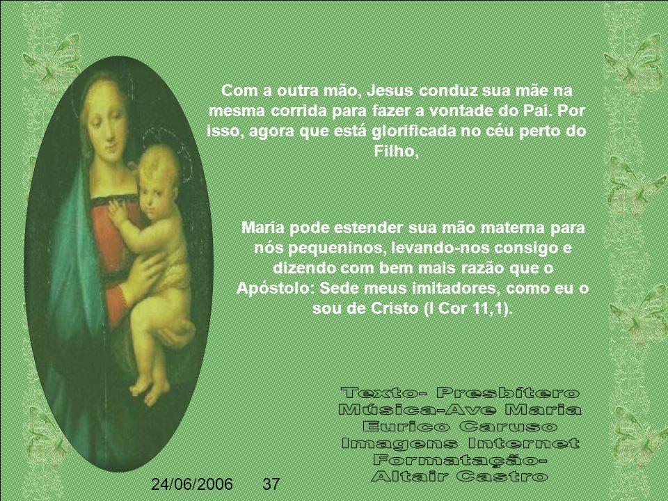 Com a outra mão, Jesus conduz sua mãe na mesma corrida para fazer a vontade do Pai. Por isso, agora que está glorificada no céu perto do Filho,
