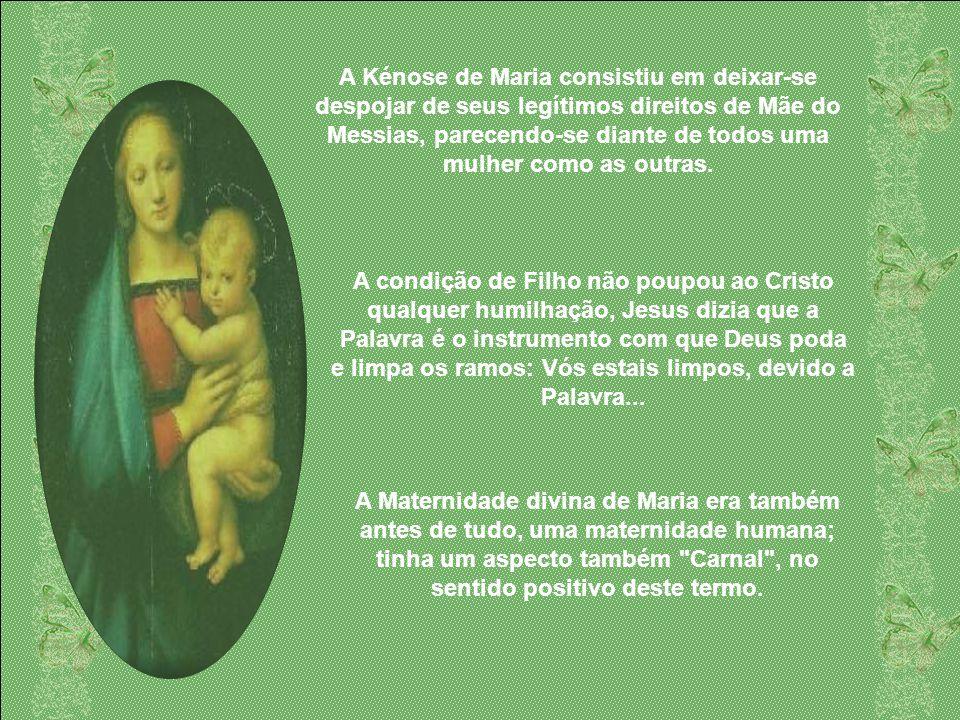 A Kénose de Maria consistiu em deixar-se despojar de seus legítimos direitos de Mãe do Messias, parecendo-se diante de todos uma mulher como as outras.