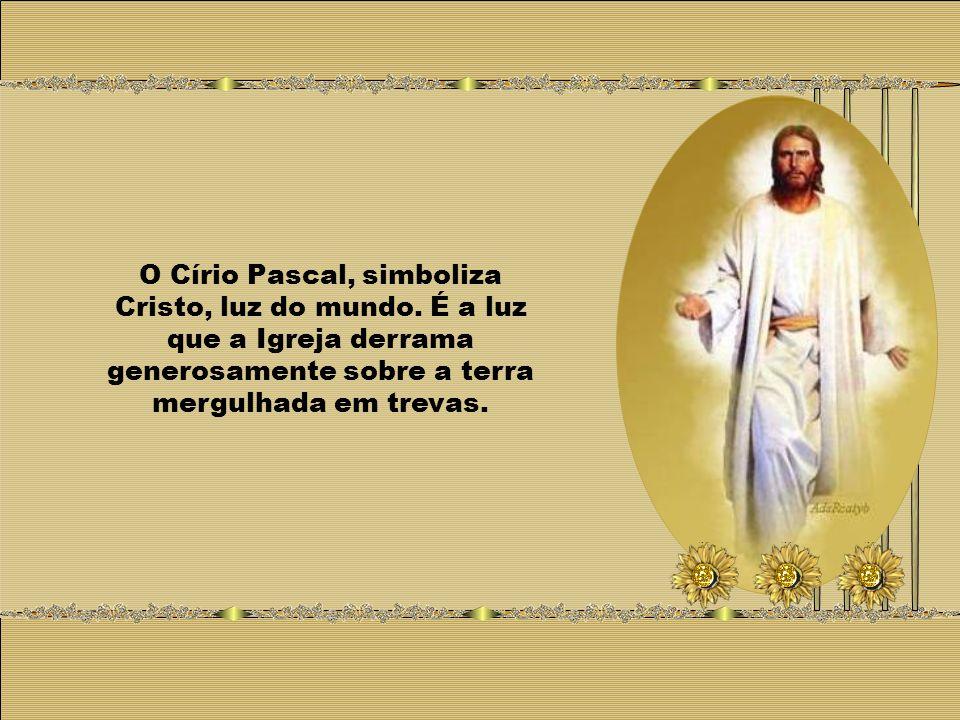 O Círio Pascal, simboliza Cristo, luz do mundo