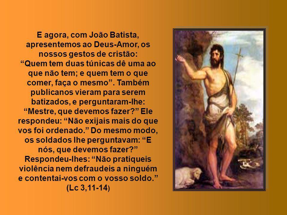 E agora, com João Batista, apresentemos ao Deus-Amor, os nossos gestos de cristão: