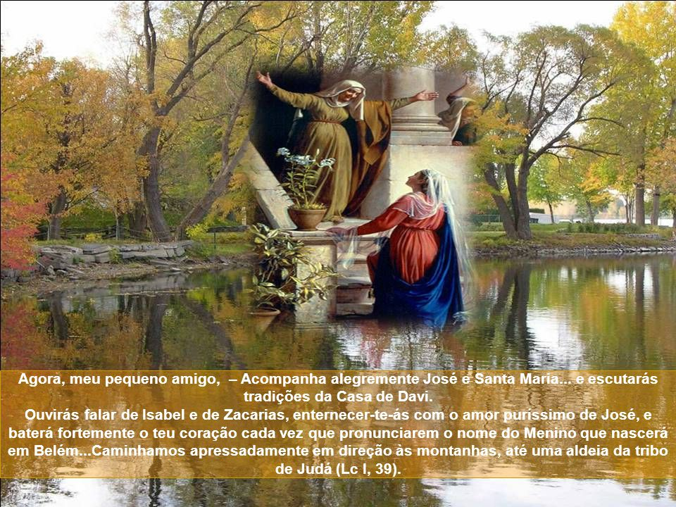 Agora, meu pequeno amigo, – Acompanha alegremente José e Santa Maria