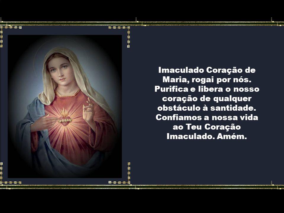 Imaculado Coração de Maria, rogai por nós