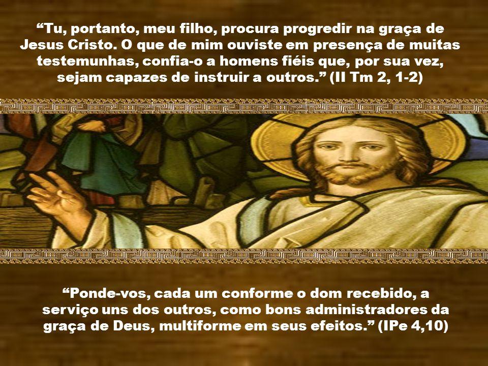 Tu, portanto, meu filho, procura progredir na graça de Jesus Cristo