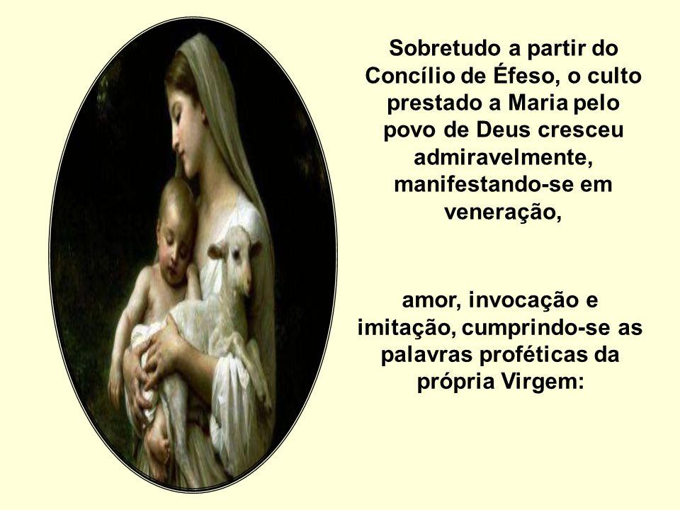 Sobretudo a partir do Concílio de Éfeso, o culto prestado a Maria pelo povo de Deus cresceu admiravelmente, manifestando-se em veneração,