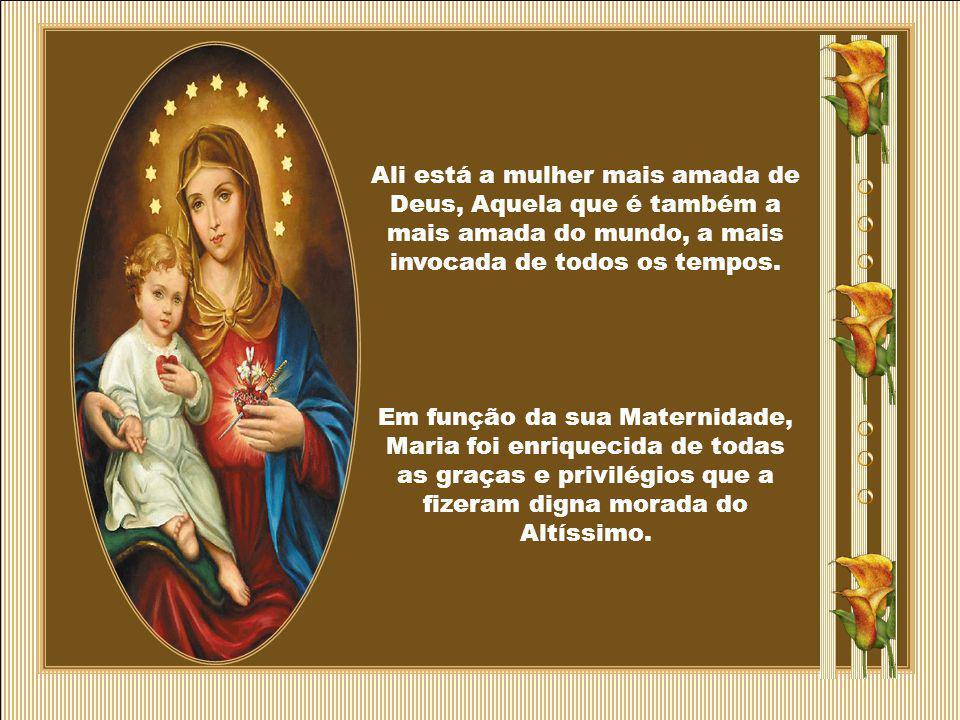Ali está a mulher mais amada de Deus, Aquela que é também a mais amada do mundo, a mais invocada de todos os tempos.