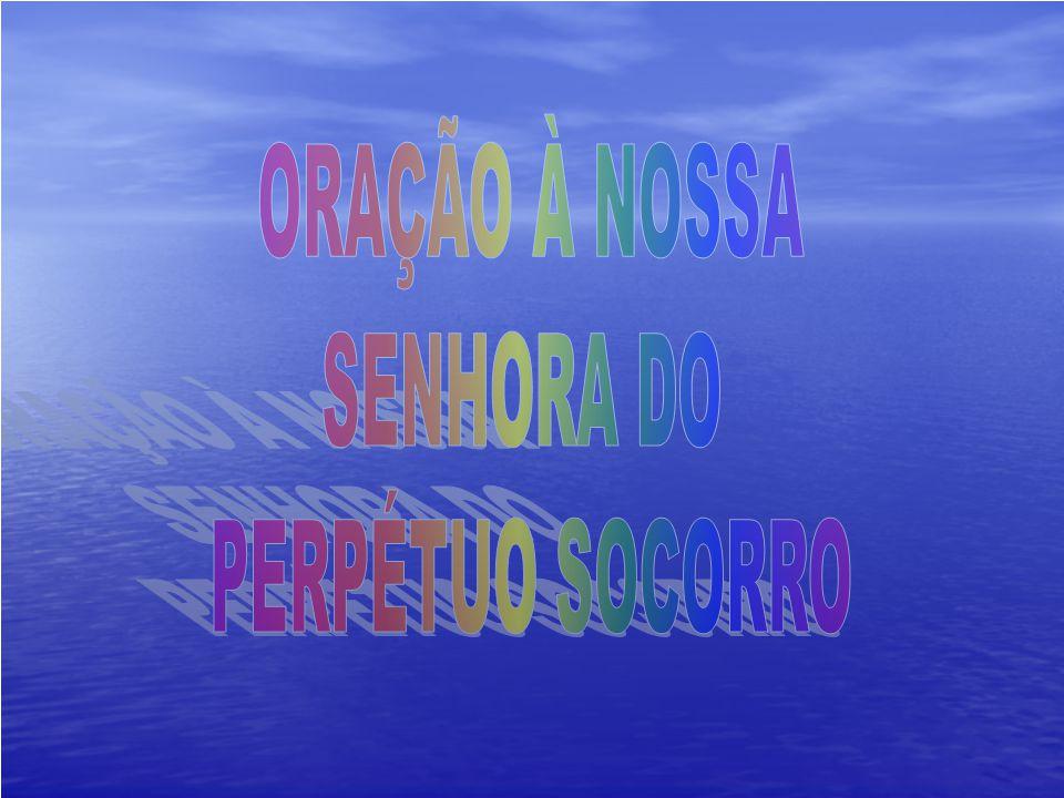 ORAÇÃO À NOSSA SENHORA DO PERPÉTUO SOCORRO