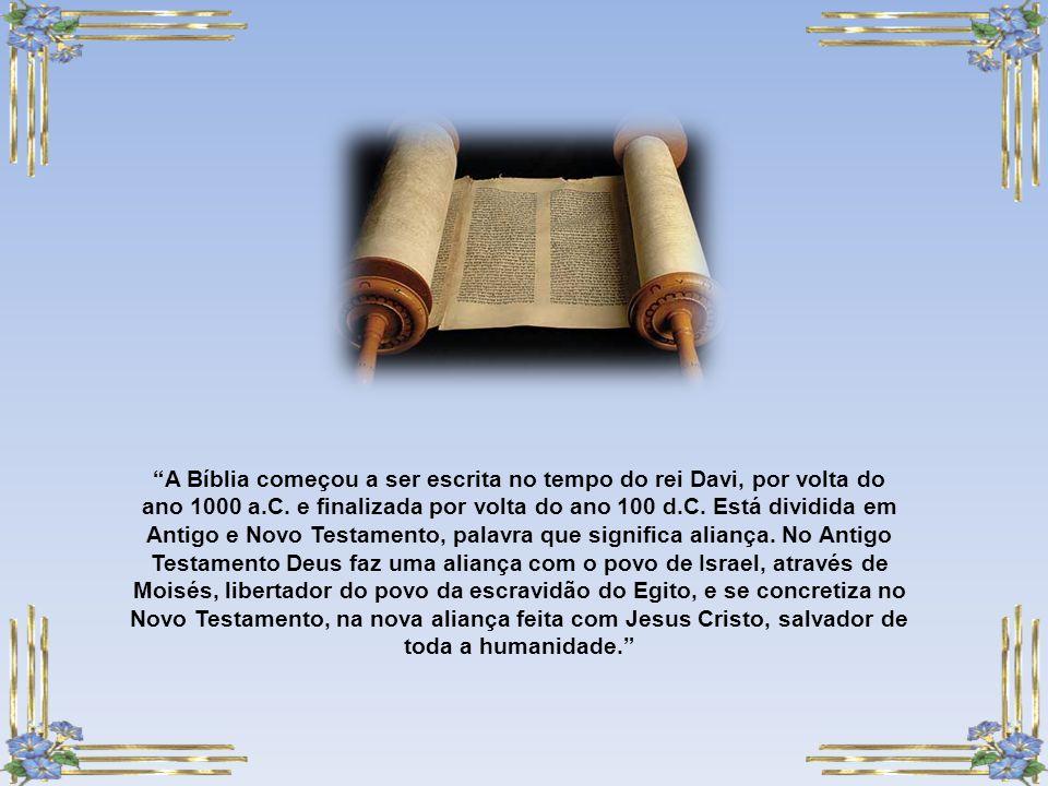 A Bíblia começou a ser escrita no tempo do rei Davi, por volta do ano 1000 a.C.
