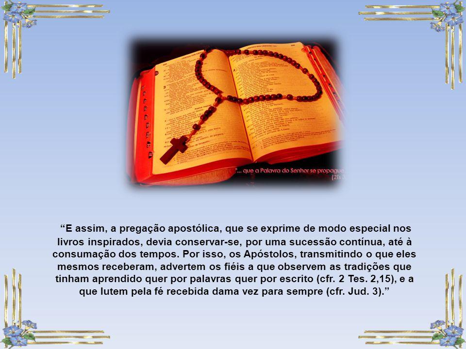 E assim, a pregação apostólica, que se exprime de modo especial nos livros inspirados, devia conservar-se, por uma sucessão contínua, até à consumação dos tempos.