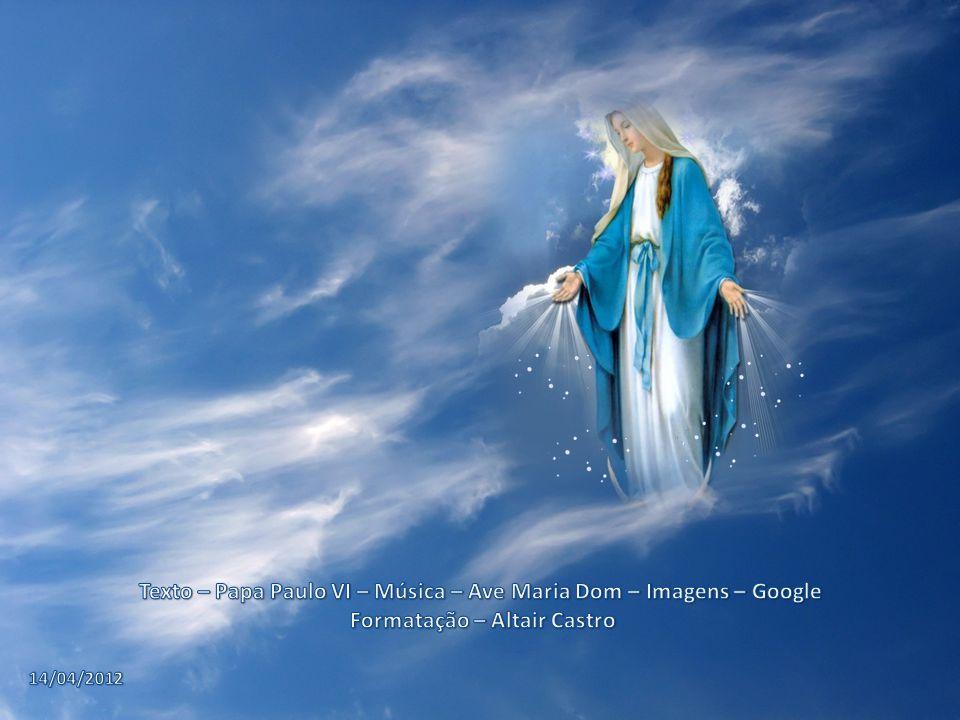 Texto – Papa Paulo VI – Música – Ave Maria Dom – Imagens – Google