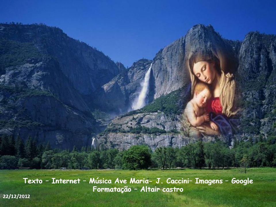 Texto – Internet – Música Ave Maria- J. Caccini– Imagens – Google