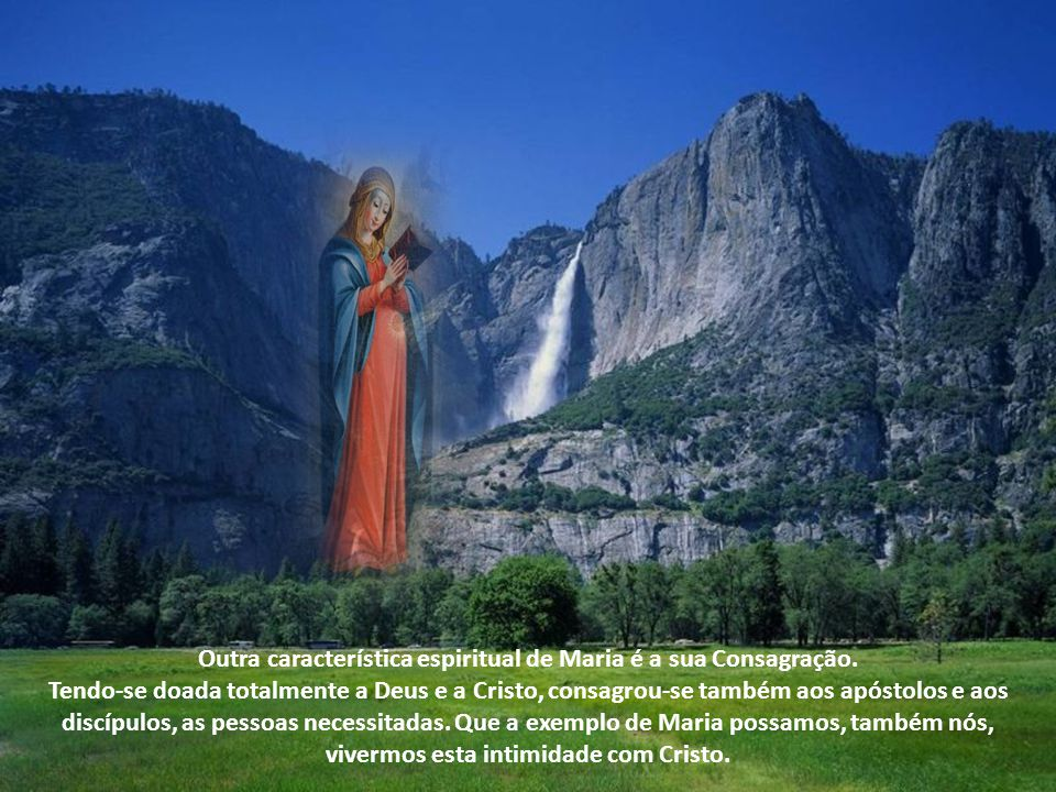 Outra característica espiritual de Maria é a sua Consagração
