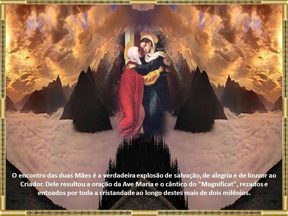 O encontro das duas Mães é a verdadeira explosão de salvação, de alegria e de louvor ao Criador.