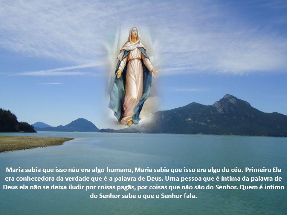 Maria sabia que isso não era algo humano, Maria sabia que isso era algo do céu.