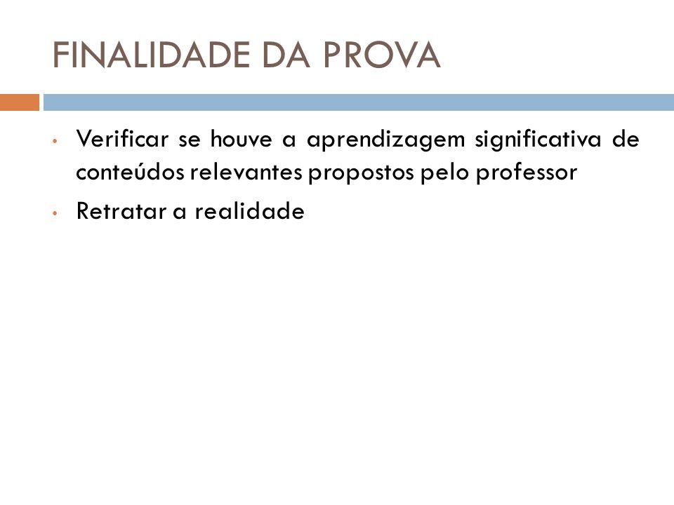 FINALIDADE DA PROVA Verificar se houve a aprendizagem significativa de conteúdos relevantes propostos pelo professor.