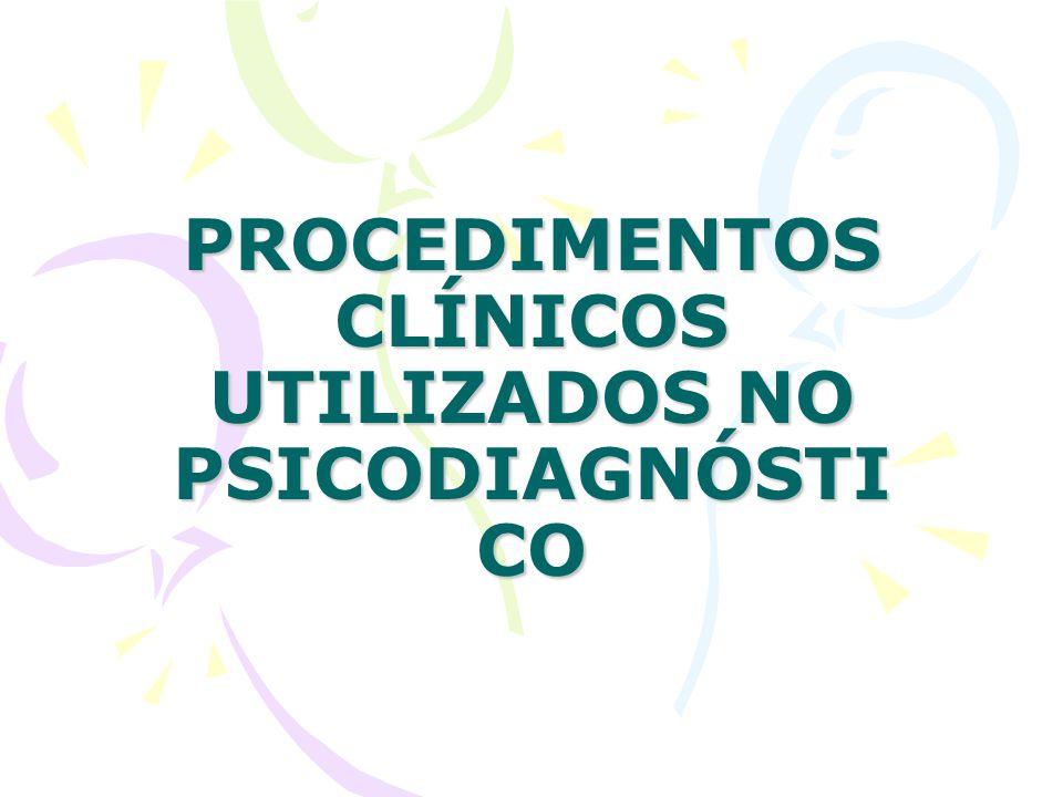 PROCEDIMENTOS CLÍNICOS UTILIZADOS NO PSICODIAGNÓSTICO